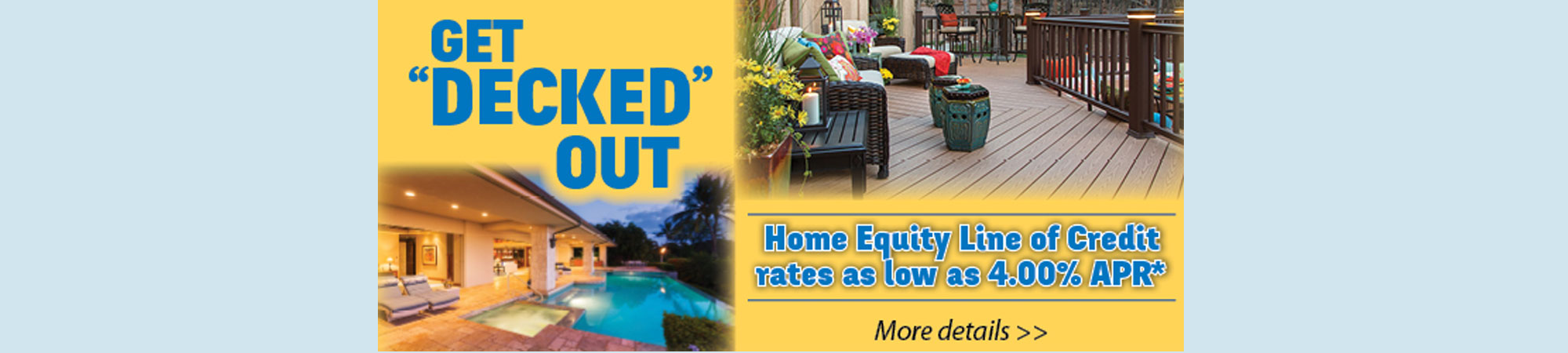 Get deckd out. Home equity loans as low as 4% APR.