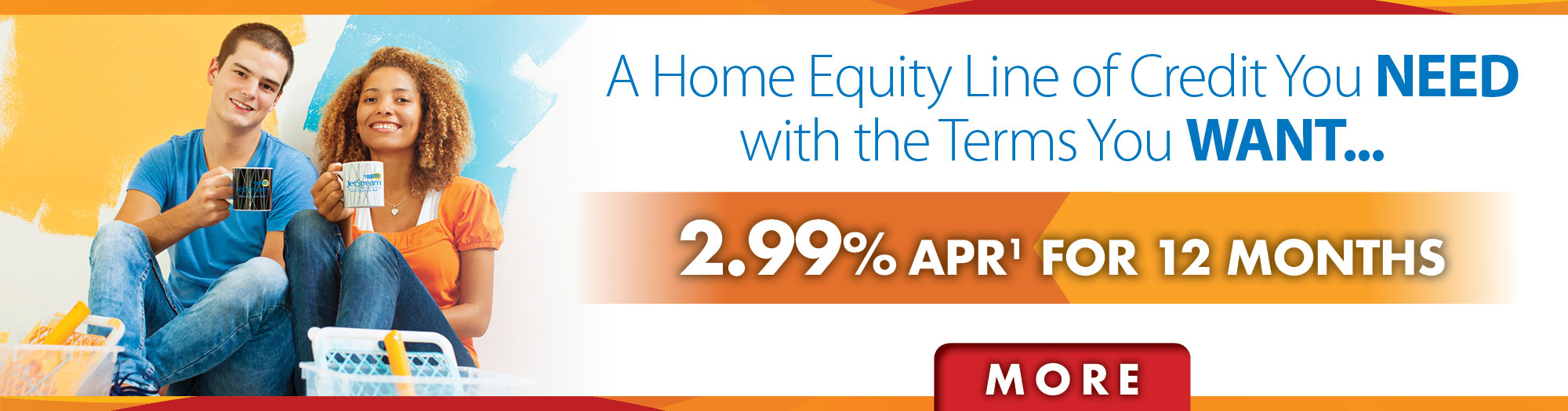 A home equity line of credit you need with the terms you want. 2.99% APR for 12 months